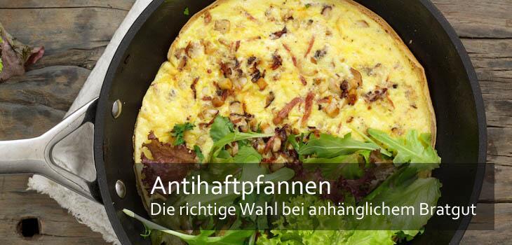 Antihaft-Pfannen - Die richtige Pfanne für anhängliche Speisen