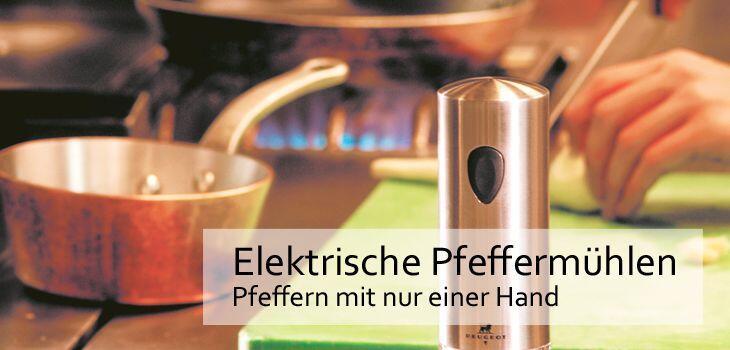 Elektrische Pfeffermühlen von Peugeot - Richtig Pfeffern mit nur einer Hand