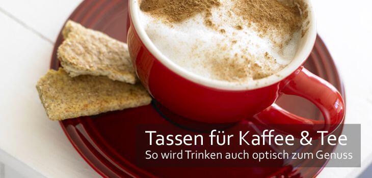 Tassen für Kaffee & Tee - So wird Trinken auch optisch zum Genuss
