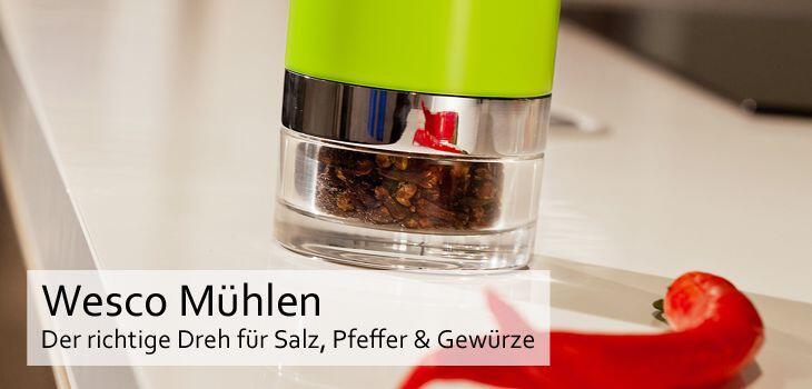 Wesco Mühlen - Der richtige Dreh für Salz, Pfeffer & Gewürze