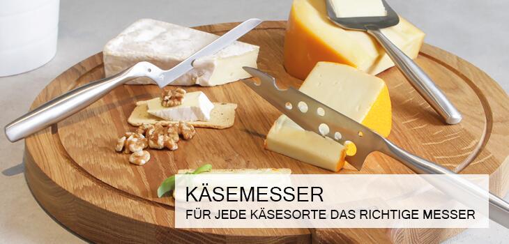 Käsemesser - ob Parmesan, Camembert oder Gouda. Für jede Käsesorte die richtige Klinge.