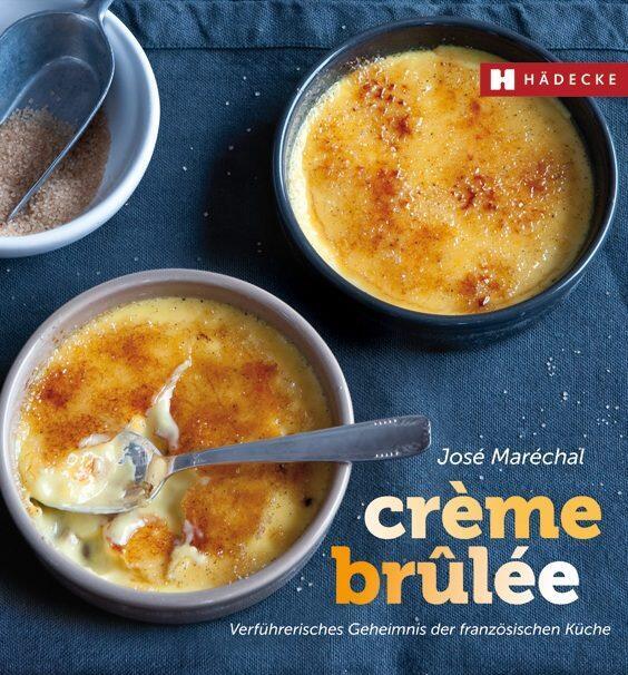 Marechal J.: Crème brûlée - Verführerisches Geheimnis der französischen Küche