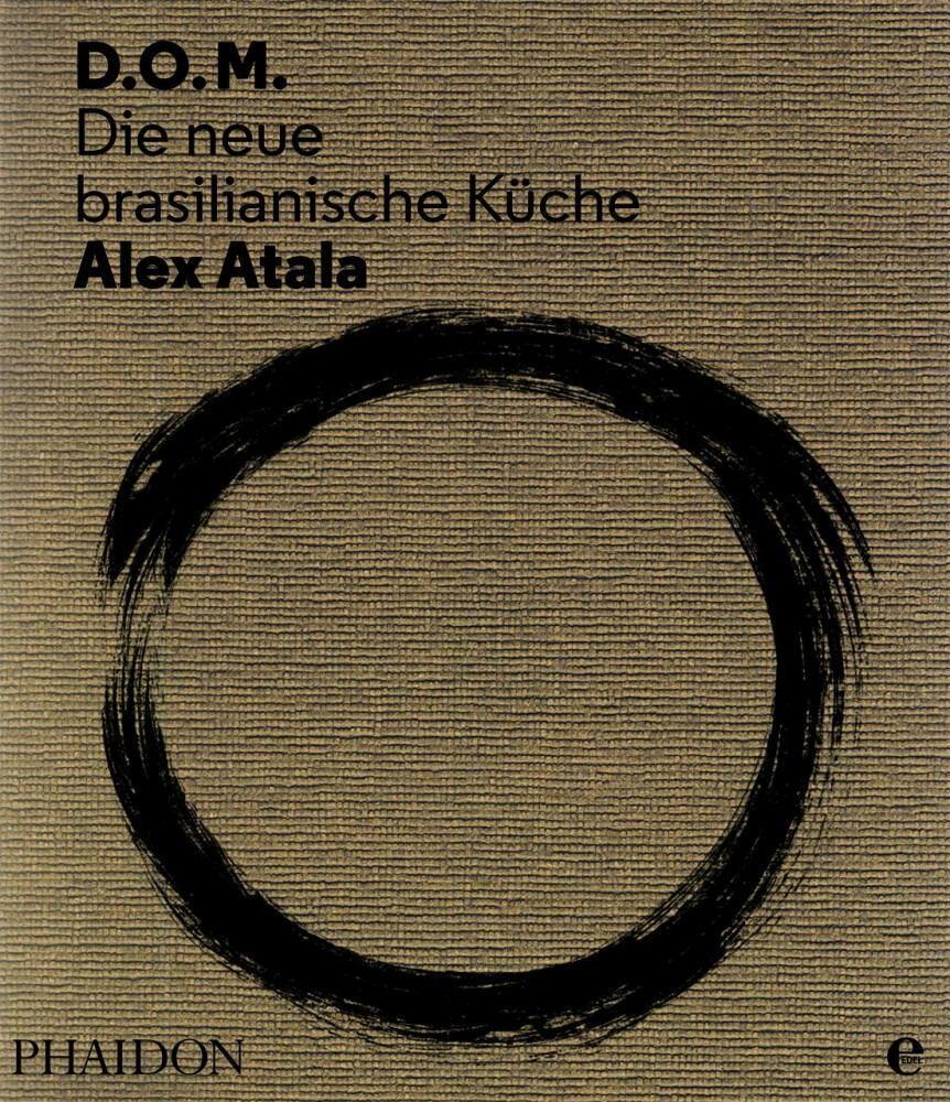 Atala Alex: D.O.M. - Die neue brasilianische Küche