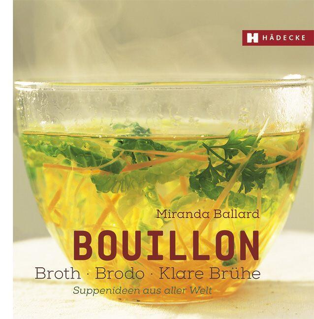 Ballard Miranda: Bouillon - Broth - Brodo - klare Brühe