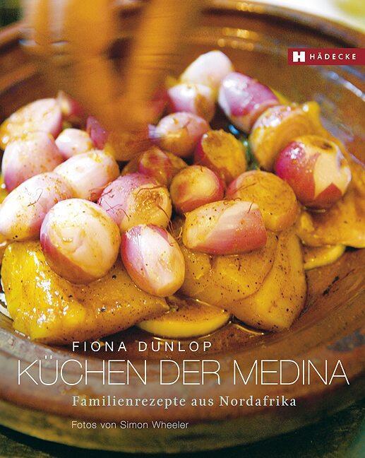 Dunlop Fiona: Küchen der Medina Familienrezepte aus Nordafrika