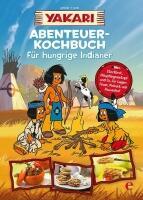 Yakari-Abenteuer-Kochbuch für hungrige Indianer