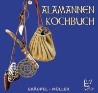 Gräupel Andrea, Müller Stefan: Alamannen Kochbuch