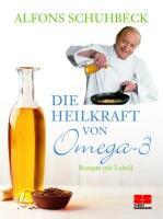 Schuhbeck, Alfons: Die Heilkraft von Omega-3