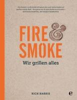 Harris Rich: Fire & Smoke: Wir grillen alles