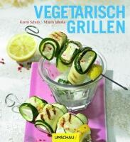 Schulz Karen / Jahnke Maren: Vegetarisch Grillen