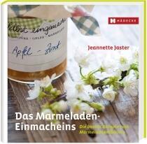 Jaster Jeannette: Das Marmeladen-Einmacheins Die besten Rezepte vom Marmeladenmädchen