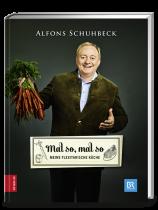 Schuhbeck, Alfons: Mal so, mal so – meine flexitarische Küche
