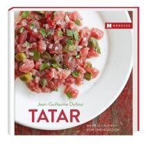 Dufour Jean-Guillaume: Tatar Mehr als Fleisch – roh und köstlich