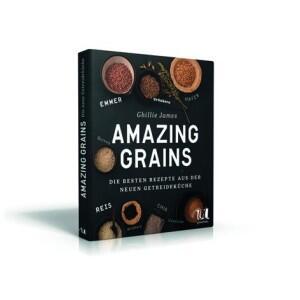 James Ghillie: Amazing Grains - Die besten Rezepte aus der neuen Getreideküche