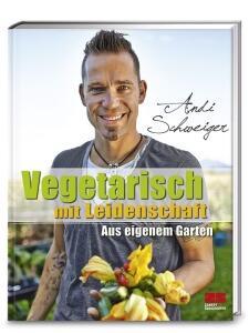 Schweiger Andi: Vegetarisch mit Leidenschaft