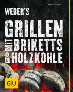 Purviance Jamie: Weber′s Grillen mit Briketts & Holzkohle