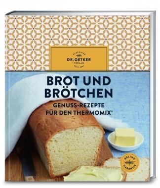Brot und Brötchen Genuss-Rezepte für den Thermomix®