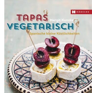Kunzke Margit: Tapas vegetarisch Spanische kleine Köstlichkeiten