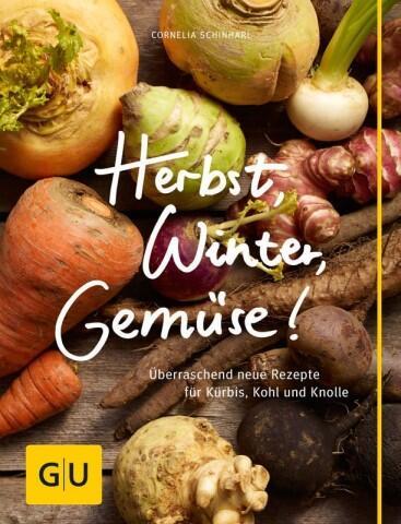 Schinharl Cornelia: Herbst, Winter, Gemüse!