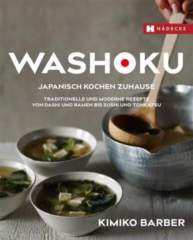 Barber Kimiko: Washoku – Japanisch kochen zuhause