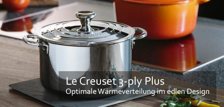 Le Creuset 3-ply Plus - Optimale Wäremverteilung im edlen Design