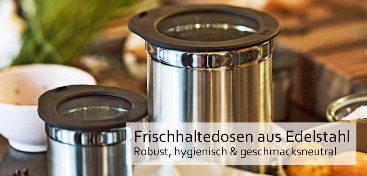 Frischhaltedosen aus Edelstahl - Robust, hygienisch & geschmacksneutral
